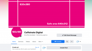 Caffeinate Digital Facebook page showing the measurements of the profile picture 180 x 180 and cover photo 820 x 380 or safe area 640 x 312